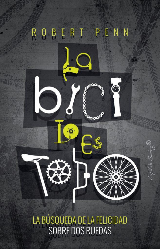 """""""La bici lo es todo"""" (Robert Penn)"""